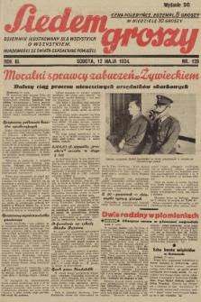 Siedem Groszy : dziennik ilustrowany dla wszystkich o wszystkiem : wiadomości ze świata - sensacyjne powieści. 1934, nr129 (Wydanie D E)