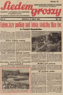 Siedem Groszy : dziennik ilustrowany dla wszystkich o wszystkiem : wiadomości ze świata - sensacyjne powieści. 1934, nr143 (Wydanie D E)