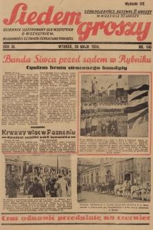 Siedem Groszy : dziennik ilustrowany dla wszystkich o wszystkiem : wiadomości ze świata - sensacyjne powieści. 1934, nr145 (Wydanie D E)