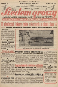 Siedem Groszy : dziennik ilustrowany dla wszystkich o wszystkiem : wiadomości ze świata - najciekawsze procesy - sensacyjna powieść. 1933, nr187 (Wydanie D E)
