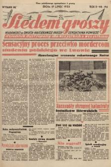 Siedem Groszy : dziennik ilustrowany dla wszystkich o wszystkiem : wiadomości ze świata - najciekawsze procesy - sensacyjna powieść. 1933, nr196 (Wydanie D E)