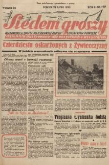 Siedem Groszy : dziennik ilustrowany dla wszystkich o wszystkiem : wiadomości ze świata - najciekawsze procesy - sensacyjna powieść. 1933, nr199 (Wydanie D E)