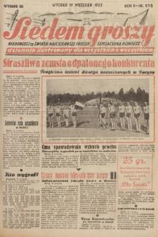 Siedem Groszy : dziennik ilustrowany dla wszystkich o wszystkiem : wiadomości ze świata - najciekawsze procesy - sensacyjna powieść. 1933, nr258 (Wydanie D E)