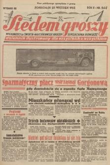 Siedem Groszy : dziennik ilustrowany dla wszystkich o wszystkiem : wiadomości ze świata - najciekawsze procesy - sensacyjna powieść. 1933, nr264 (Wydanie D E)