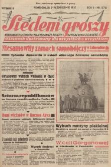 Siedem Groszy : dziennik ilustrowany dla wszystkich o wszystkiem : wiadomości ze świata - najciekawsze procesy - sensacyjna powieść. 1933, nr278 (Wydanie D)
