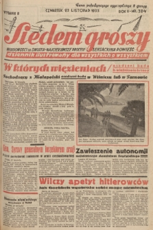 Siedem Groszy : dziennik ilustrowany dla wszystkich o wszystkiem : wiadomości ze świata - najciekawsze procesy - sensacyjna powieść. 1933, nr324 (Wydanie D)