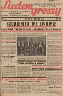 Siedem Groszy : dziennik ilustrowany dla wszystkich o wszystkiem : wiadomości ze świata - sensacyjne powieści. 1934, nr309 (Wydanie D E)