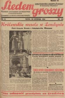 Siedem Groszy : dziennik ilustrowany dla wszystkich o wszystkiem : wiadomości ze świata - sensacyjne powieści. 1934, nr330 (Wydanie D E)