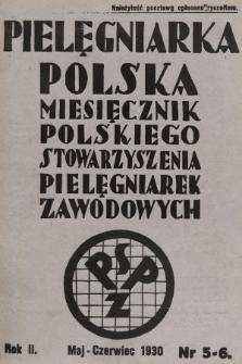 Pielęgniarka Polska : czasopismo Polskiego Stowarzyszenia Pielęgniarek Zawodowych : wychodzi co miesiąc. 1930, nr5-6
