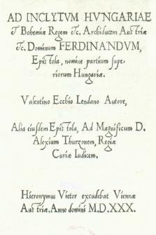 Ad Inclytvm Hvngariae et Bohemiæ Regem etc. Archiducem Austriæ etc. Dominum Ferdinandvm, Epistola : nomine partium superiorum Hungariæ