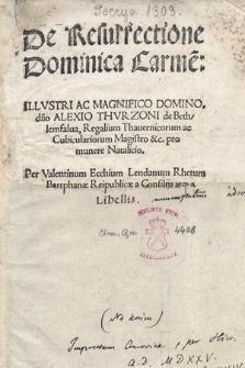 De Resurrectione Dominica Carme[n] : Illvstri Ac Magnifico Domino d[omi]no Alexio Thvrzoni de Bethlemfalua [...] pro munere Natalico