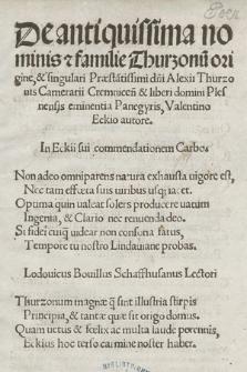 De antiquissima nominis & familie Thurzonu[m] origine, & singulari Præsta[n]tissimi d[omi]ni Alexii Thurzonis [...] Panegyris