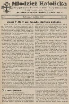 """Młodzież Katolicka : dwutygodnik dla katolickiej młodzieży pozaszkolnej : bezpłatny dodatek """"Gościa Niedzielnego"""". 1929, nr7"""
