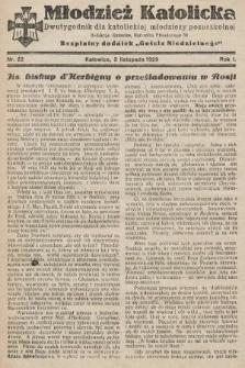 """Młodzież Katolicka : dwutygodnik dla katolickiej młodzieży pozaszkolnej : bezpłatny dodatek """"Gościa Niedzielnego"""". 1929, nr22"""