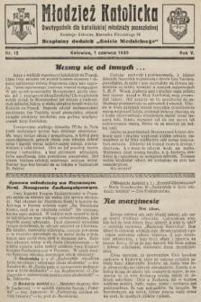 """Młodzież Katolicka : dwutygodnik dla katolickiej młodzieży pozaszkolnej : bezpłatny dodatek """"Gościa Niedzielnego"""". 1930, nr12"""