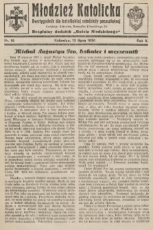 """Młodzież Katolicka : dwutygodnik dla katolickiej młodzieży pozaszkolnej : bezpłatny dodatek """"Gościa Niedzielnego"""". 1930, nr16"""