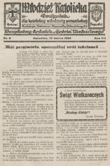 """Młodzież Katolicka : dwutygodnik dla katolickiej młodzieży pozaszkolnej : bezpłatny dodatek """"Gościa Niedzielnego"""". 1932, nr6"""