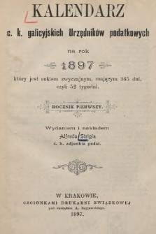 Kalendarz c.k. galicyjskich Urzędników podatkowych na rok 1897 : który jest rokiem zwyczajnym, mającym 365 dni, czyli 52 tygodni