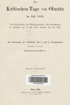 Die kritischen Tage von Olmütz im Juli 1866 : vom Eintreffen des Hauptquartiers der Nordarmee in Olmütz am 9. bis zum Abend des 15. Juli