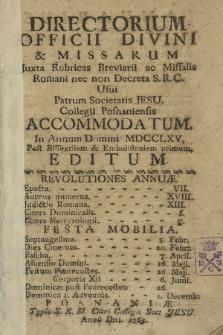 Directorium Officii Divini & Missarum Juxta Rubricas Breviarii ac Missalis Romani nec non Decreta S. R. C. Usui Patrum Societatis Jesu Collegii Posnaniensis Accommodatum in Annum Domini 1765