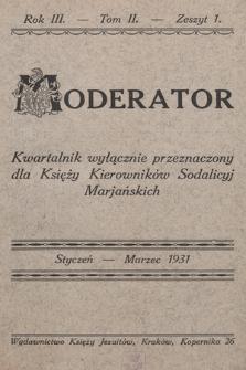 Moderator : kwartalnik przeznaczony wyłącznie dla Księży Kierowników Sodalicyj Marjańskich. R. 3, 1931, T. 2, z. 1
