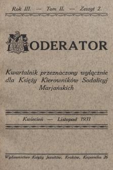Moderator : kwartalnik przeznaczony wyłącznie dla Księży Kierowników Sodalicyj Marjańskich. R. 3, 1931, T. 2, z. 2