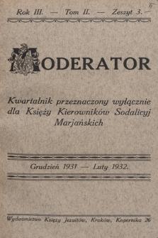 Moderator : kwartalnik przeznaczony wyłącznie dla Księży Kierowników Sodalicyj Marjańskich. R. 3, 1931/1932, T. 2, z. 3