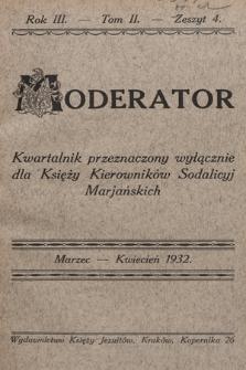 Moderator : kwartalnik przeznaczony wyłącznie dla Księży Kierowników Sodalicyj Marjańskich. R. 3, 1932, T. 2, z. 4