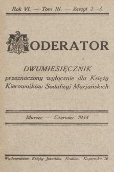Moderator : dwumiesięcznik przeznaczony wyłącznie dla Księży Kierowników Sodalicyj Marjańskich. R. 6, 1934, T. 3, z. 2-3