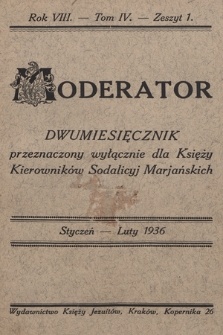 Moderator : dwumiesięcznik przeznaczony wyłącznie dla Księży Kierowników Sodalicyj Marjańskich. R. 8, 1936, T. 4, z. 1