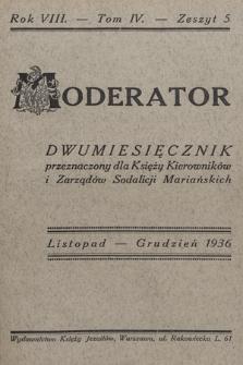 Moderator : dwumiesięcznik przeznaczony dla Księży Kierowników i Zarządów Sodalicji Mariańskich. R. 8, 1936, T. 4, z. 5