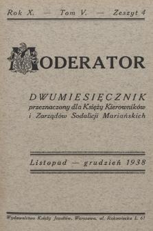 Moderator : dwumiesięcznik przeznaczony dla Księży Kierowników i Zarządów Sodalicji Mariańskich. R. 10, 1938, T. 5, z. 4