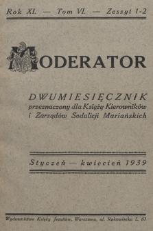 Moderator : dwumiesięcznik przeznaczony dla Księży Kierowników i Zarządów Sodalicji Mariańskich. R. 11, 1939, T. 6, z. 1-2