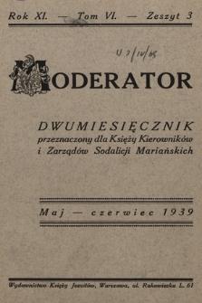Moderator : dwumiesięcznik przeznaczony dla Księży Kierowników i Zarządów Sodalicji Mariańskich. R. 11, 1939, T. 6, z. 3