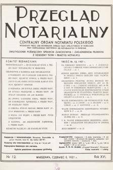 Przegląd Notarialny : centralny organ notariatu polskiego : dwutygodnik poświęcony sprawom zawodowym i zagadnieniom prawnym z dziedziny teorii i praktyki notariatu. 1937, nr12