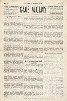 Głos Wolny : tygodnik polityczny, społeczny iliteracki : organ niezawisły. 1874, nr7