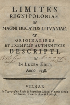 Limites Regni Poloniae & Magni Ducatus Litvaniae : ex Originalibus Et Exemplis Authenticis Descripti & In Lucem Editi Anno 1758