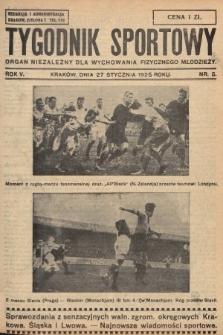 Tygodnik Sportowy : organ niezależny dla wychowania fizycznego młodzieży. 1925, nr5