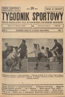 Tygodnik Sportowy : organ niezależny dla wychowania fizycznego młodzieży. 1925, nr7