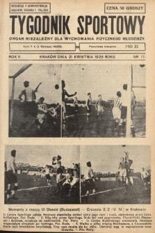 Tygodnik Sportowy : organ niezależny dla wychowania fizycznego młodzieży. 1925, nr17