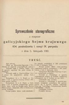 [Kadencja IX, sesja I, pos. 104] Sprawozdanie Stenograficzne z Rozpraw Galicyjskiego Sejmu Krajowego. 104.Posiedzenie 1.Sesyi IX. Peryodu