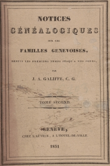 Notices généalogiques sur les familles genevoises, depuis les premiers temps jusqu'a nos jours. T. 2