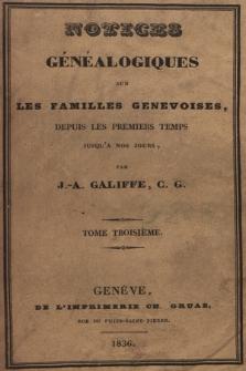 Notices généalogiques sur les familles genevoises, depuis les premiers temps jusqu'a nos jours. T. 3