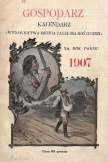 """Gospodarz : kalendarz """"Wydawnictwa im. Tadeusza Kościuszki"""" na rok Pański 1907"""