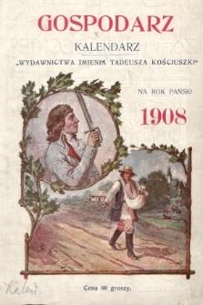 """Gospodarz : kalendarz """"Wydawnictwa im. Tadeusza Kościuszki"""" na rok Pański 1908"""