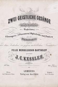 Zwei geistliche Gesänge für Männerchor mit Begleitung von 1 Trompete, 3 Posaunen, 1 Ophicleïde und Pauken oder des Pianoforte componirt und dem Andenken des grossen, unsterblichen Tonmeisters Felix Mendelssohn-Bartholdy gewidmet
