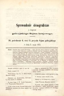 [Kadencja III, sesja VI, pos. 10] Sprawozdanie Stenograficzne z Rozpraw Galicyjskiego Sejmu Krajowego. 10. Posiedzenie 6. Sesyi 3. Peryodu Sejmu Galicyjskiego
