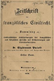 Zeitschrift für Französisches Civilrecht : Sammlung von civilrechtlichen der Fanzösischen und Belgischen Gerichte mit Erläuterungen und Literaturberichten. 1870, Bd.1