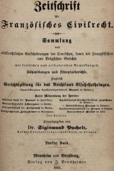 Zeitschrift für Französisches Civilrecht : Sammlung von civilrechtlichen der Fanzösischen und Belgischen Gerichte mit Erläuterungen und Literaturberichten. 1875, Bd.5