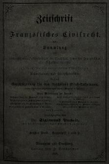 Zeitschrift für Französisches Civilrecht : Sammlung von civilrechtlichen der Fanzösischen und Belgischen Gerichte mit Erläuterungen und Literaturberichten. 1875, Bd.6